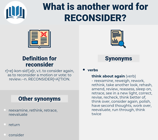 reconsider, synonym reconsider, another word for reconsider, words like reconsider, thesaurus reconsider