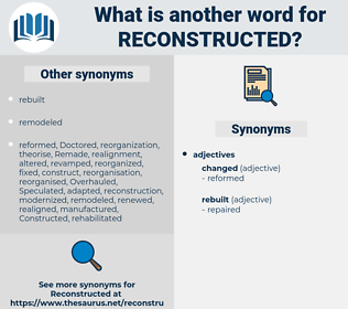 reconstructed, synonym reconstructed, another word for reconstructed, words like reconstructed, thesaurus reconstructed