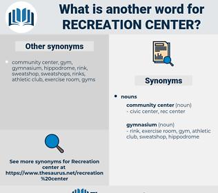 recreation center, synonym recreation center, another word for recreation center, words like recreation center, thesaurus recreation center