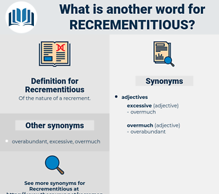 Recrementitious, synonym Recrementitious, another word for Recrementitious, words like Recrementitious, thesaurus Recrementitious