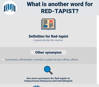 Red-tapist, synonym Red-tapist, another word for Red-tapist, words like Red-tapist, thesaurus Red-tapist