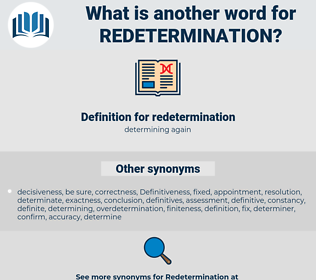 redetermination, synonym redetermination, another word for redetermination, words like redetermination, thesaurus redetermination
