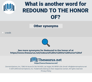 redound to the honor of, synonym redound to the honor of, another word for redound to the honor of, words like redound to the honor of, thesaurus redound to the honor of