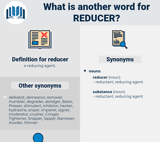 reducer, synonym reducer, another word for reducer, words like reducer, thesaurus reducer