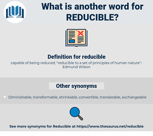 reducible, synonym reducible, another word for reducible, words like reducible, thesaurus reducible