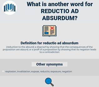 reductio ad absurdum, synonym reductio ad absurdum, another word for reductio ad absurdum, words like reductio ad absurdum, thesaurus reductio ad absurdum