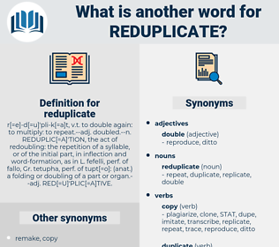 reduplicate, synonym reduplicate, another word for reduplicate, words like reduplicate, thesaurus reduplicate