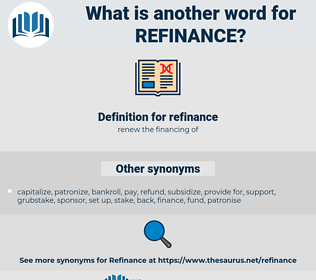 refinance, synonym refinance, another word for refinance, words like refinance, thesaurus refinance