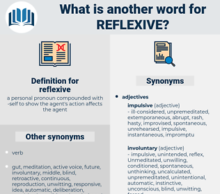 reflexive, synonym reflexive, another word for reflexive, words like reflexive, thesaurus reflexive