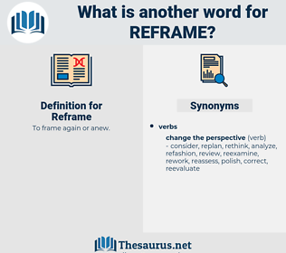 Reframe, synonym Reframe, another word for Reframe, words like Reframe, thesaurus Reframe