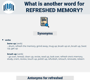 refreshed memory, synonym refreshed memory, another word for refreshed memory, words like refreshed memory, thesaurus refreshed memory