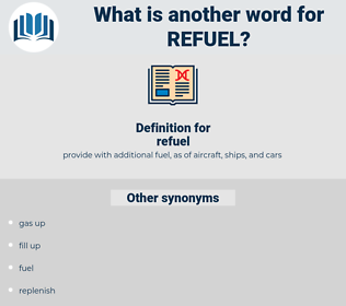 refuel, synonym refuel, another word for refuel, words like refuel, thesaurus refuel