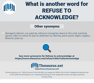 refuse to acknowledge, synonym refuse to acknowledge, another word for refuse to acknowledge, words like refuse to acknowledge, thesaurus refuse to acknowledge
