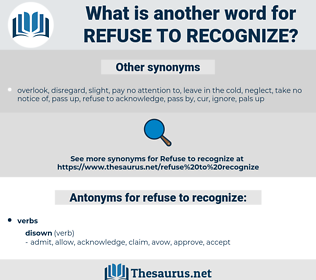 refuse to recognize, synonym refuse to recognize, another word for refuse to recognize, words like refuse to recognize, thesaurus refuse to recognize