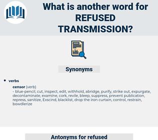 refused transmission, synonym refused transmission, another word for refused transmission, words like refused transmission, thesaurus refused transmission