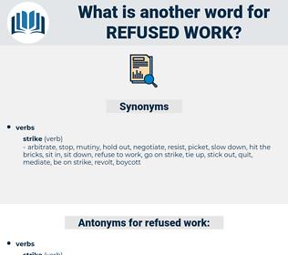 refused work, synonym refused work, another word for refused work, words like refused work, thesaurus refused work