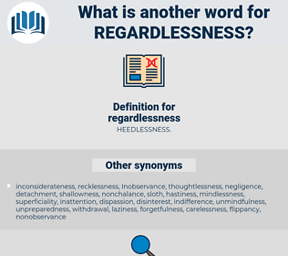regardlessness, synonym regardlessness, another word for regardlessness, words like regardlessness, thesaurus regardlessness
