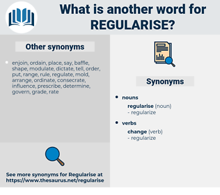 regularise, synonym regularise, another word for regularise, words like regularise, thesaurus regularise