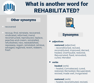 rehabilitated, synonym rehabilitated, another word for rehabilitated, words like rehabilitated, thesaurus rehabilitated