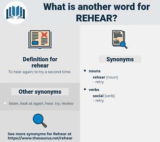 rehear, synonym rehear, another word for rehear, words like rehear, thesaurus rehear