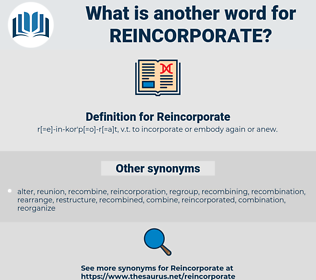 Reincorporate, synonym Reincorporate, another word for Reincorporate, words like Reincorporate, thesaurus Reincorporate