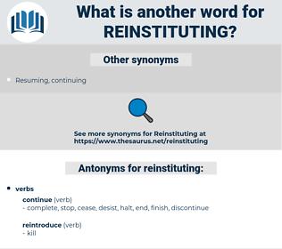reinstituting, synonym reinstituting, another word for reinstituting, words like reinstituting, thesaurus reinstituting