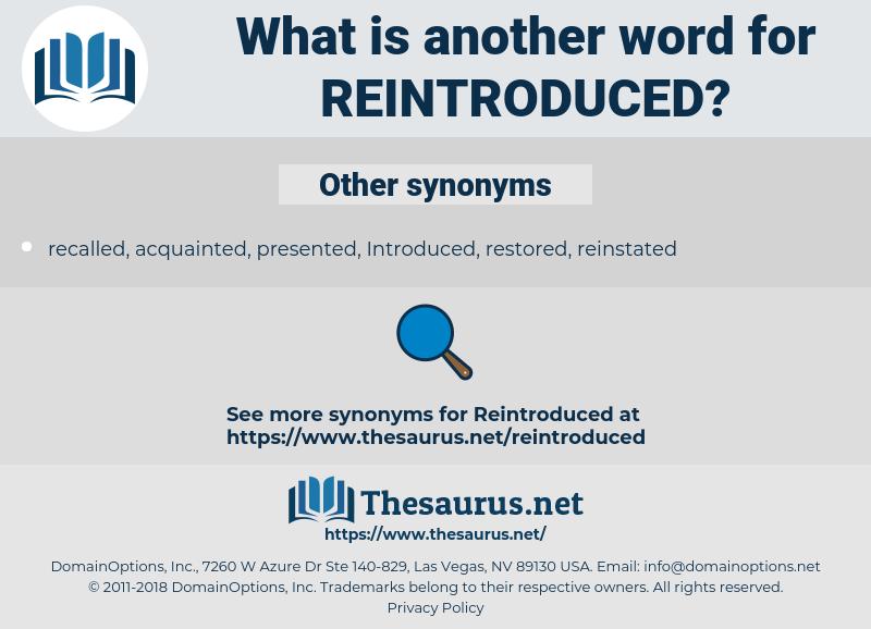 reintroduced, synonym reintroduced, another word for reintroduced, words like reintroduced, thesaurus reintroduced