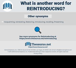 reintroducing, synonym reintroducing, another word for reintroducing, words like reintroducing, thesaurus reintroducing