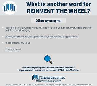 reinvent the wheel, synonym reinvent the wheel, another word for reinvent the wheel, words like reinvent the wheel, thesaurus reinvent the wheel