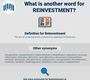 Reinvestment, synonym Reinvestment, another word for Reinvestment, words like Reinvestment, thesaurus Reinvestment