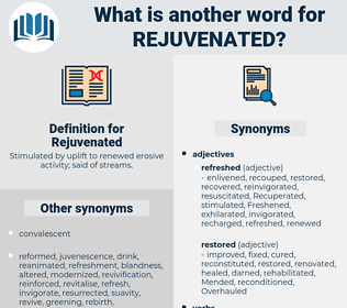 Rejuvenated, synonym Rejuvenated, another word for Rejuvenated, words like Rejuvenated, thesaurus Rejuvenated