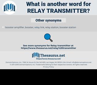 relay transmitter, synonym relay transmitter, another word for relay transmitter, words like relay transmitter, thesaurus relay transmitter