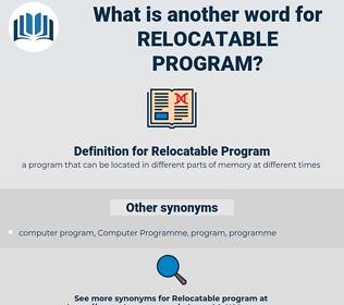 Relocatable Program, synonym Relocatable Program, another word for Relocatable Program, words like Relocatable Program, thesaurus Relocatable Program