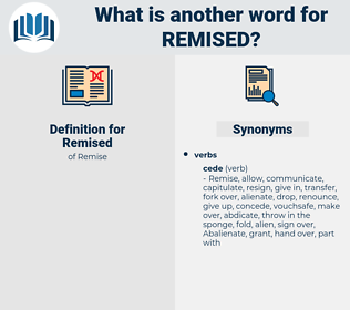 Remised, synonym Remised, another word for Remised, words like Remised, thesaurus Remised