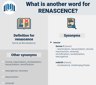 renascence, synonym renascence, another word for renascence, words like renascence, thesaurus renascence