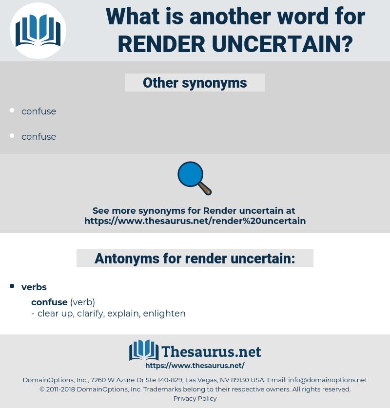 render uncertain, synonym render uncertain, another word for render uncertain, words like render uncertain, thesaurus render uncertain