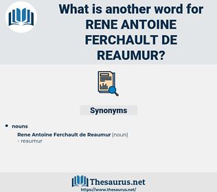 Rene Antoine Ferchault de reaumur, synonym Rene Antoine Ferchault de reaumur, another word for Rene Antoine Ferchault de reaumur, words like Rene Antoine Ferchault de reaumur, thesaurus Rene Antoine Ferchault de reaumur
