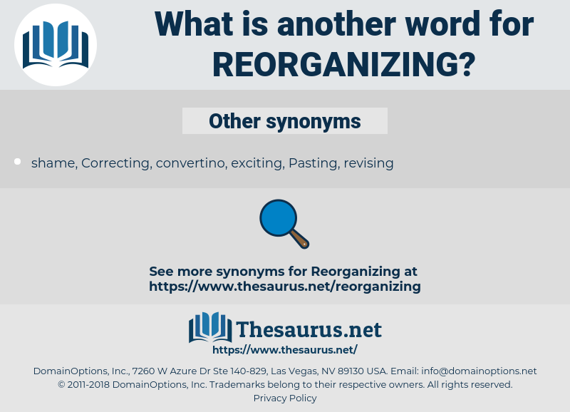 reorganizing, synonym reorganizing, another word for reorganizing, words like reorganizing, thesaurus reorganizing