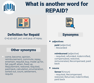 Repaid, synonym Repaid, another word for Repaid, words like Repaid, thesaurus Repaid