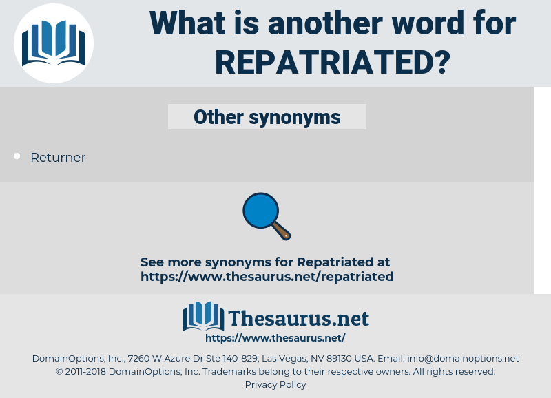 repatriated, synonym repatriated, another word for repatriated, words like repatriated, thesaurus repatriated