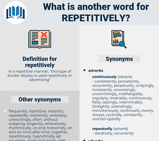 repetitively, synonym repetitively, another word for repetitively, words like repetitively, thesaurus repetitively
