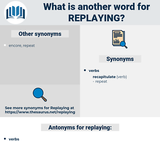 replaying, synonym replaying, another word for replaying, words like replaying, thesaurus replaying