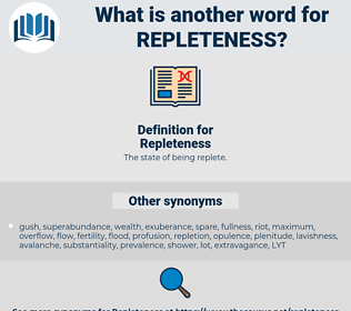 Repleteness, synonym Repleteness, another word for Repleteness, words like Repleteness, thesaurus Repleteness