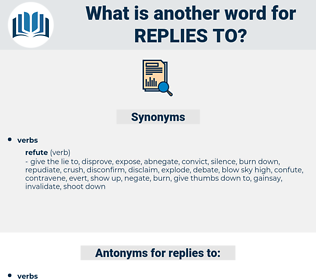 replies to, synonym replies to, another word for replies to, words like replies to, thesaurus replies to