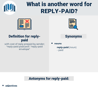 reply-paid, synonym reply-paid, another word for reply-paid, words like reply-paid, thesaurus reply-paid