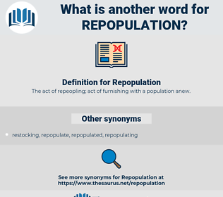 Repopulation, synonym Repopulation, another word for Repopulation, words like Repopulation, thesaurus Repopulation