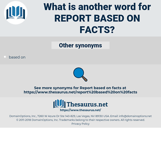 report based on facts, synonym report based on facts, another word for report based on facts, words like report based on facts, thesaurus report based on facts