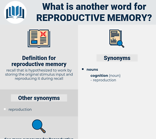reproductive memory, synonym reproductive memory, another word for reproductive memory, words like reproductive memory, thesaurus reproductive memory