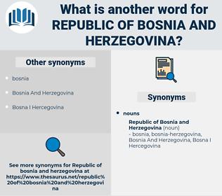 Republic Of Bosnia and herzegovina, synonym Republic Of Bosnia and herzegovina, another word for Republic Of Bosnia and herzegovina, words like Republic Of Bosnia and herzegovina, thesaurus Republic Of Bosnia and herzegovina