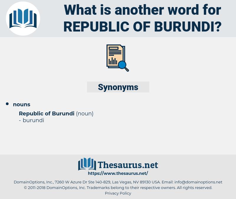 Republic Of Burundi, synonym Republic Of Burundi, another word for Republic Of Burundi, words like Republic Of Burundi, thesaurus Republic Of Burundi